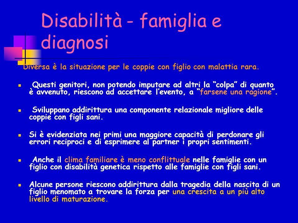 Disabilità - famiglia e diagnosi Diversa è la situazione per le coppie con figlio con malattia rara. Questi genitori, non potendo imputare ad altri la