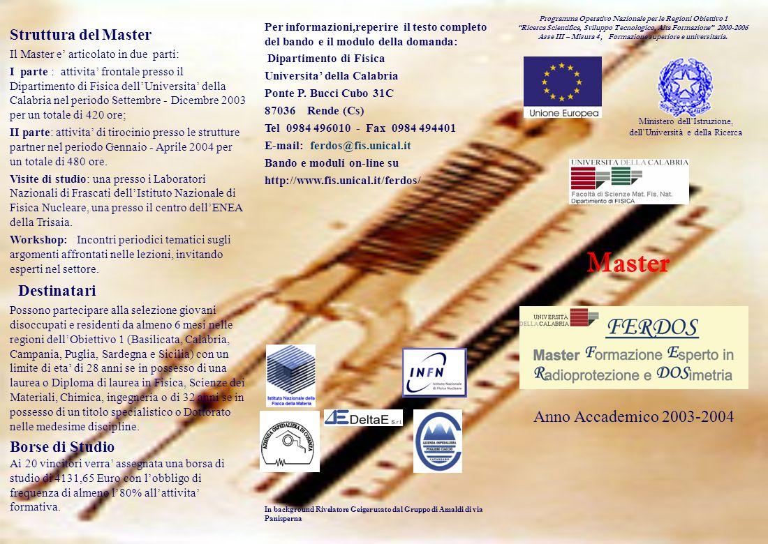 Lobiettivo del Master Il percorso formativo e finalizzato alla preparazione di esperti nel monitoraggio della radiazione ambientale e della sorveglianza fisica, della protezione dei lavoratori e della popolazione nelle sedi in cui si fa uso di radiazioni ionizzanti.