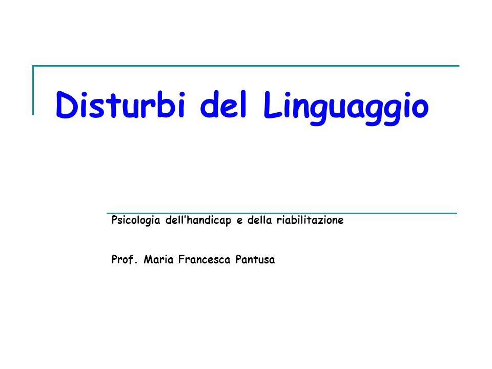 Disturbi del Linguaggio Psicologia dellhandicap e della riabilitazione Prof. Maria Francesca Pantusa
