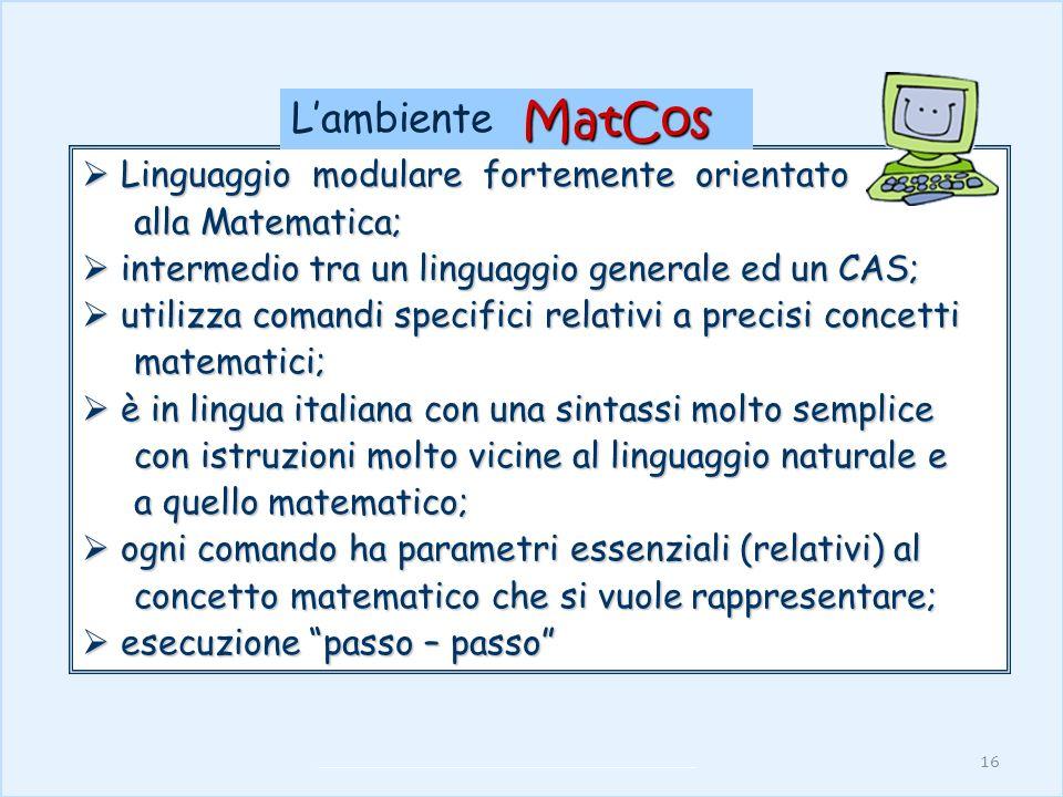 16 Linguaggio modulare fortemente orientato Linguaggio modulare fortemente orientato alla Matematica; alla Matematica; intermedio tra un linguaggio ge