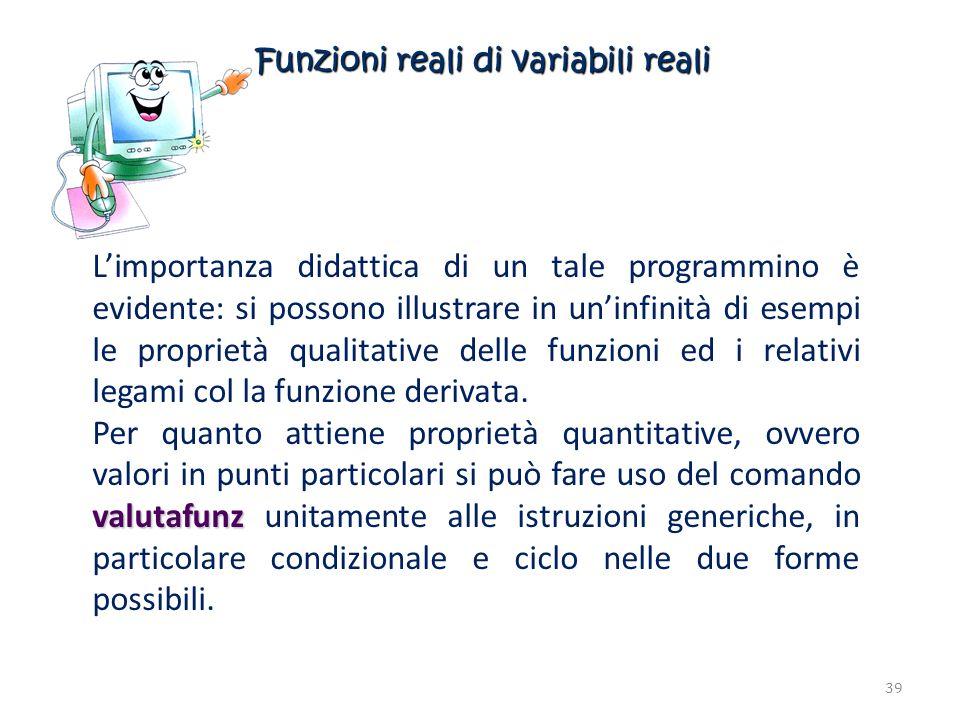 Funzioni reali di variabili reali Limportanza didattica di un tale programmino è evidente: si possono illustrare in uninfinità di esempi le proprietà