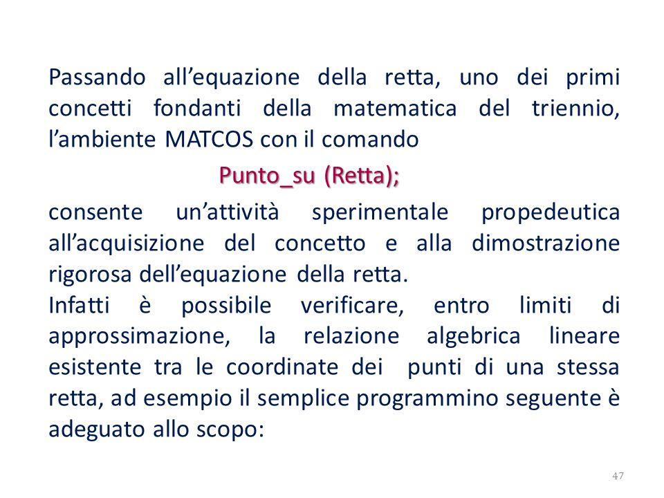 Passando allequazione della retta, uno dei primi concetti fondanti della matematica del triennio, lambiente MATCOS con il comando Punto_su (Retta); Pu