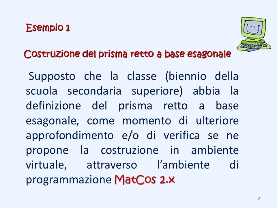 Costruzione del prisma retto a base esagonale MatCos 2.x Supposto che la classe (biennio della scuola secondaria superiore) abbia la definizione del p