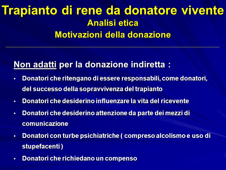 Non adatti per la donazione indiretta : Donatori che ritengano di essere responsabili, come donatori, del successo della sopravvivenza del trapianto D