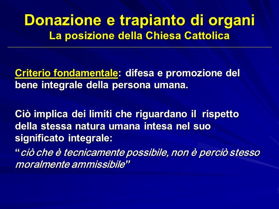 Donazione e trapianto di organi La posizione della Chiesa Cattolica Criterio fondamentale: difesa e promozione del bene integrale della persona umana.