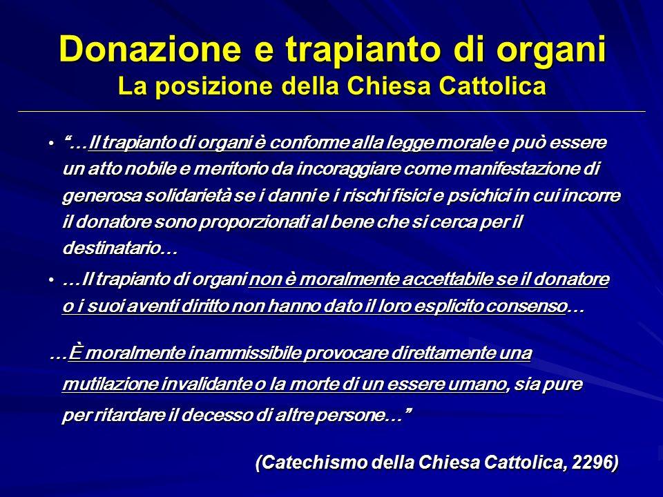 Donazione e trapianto di organi La posizione della Chiesa Cattolica …Il trapianto di organi è conforme alla legge morale e può essere un atto nobile e