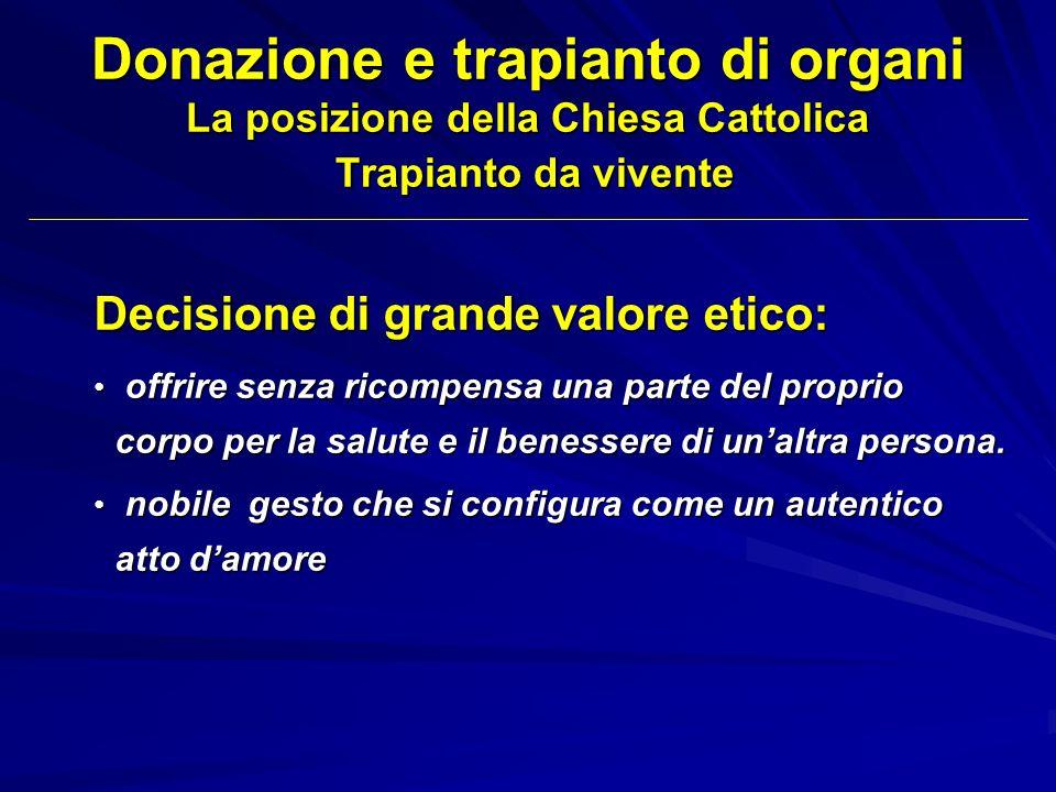 Donazione e trapianto di organi La posizione della Chiesa Cattolica Trapianto da vivente Decisione di grande valore etico: offrire senza ricompensa un