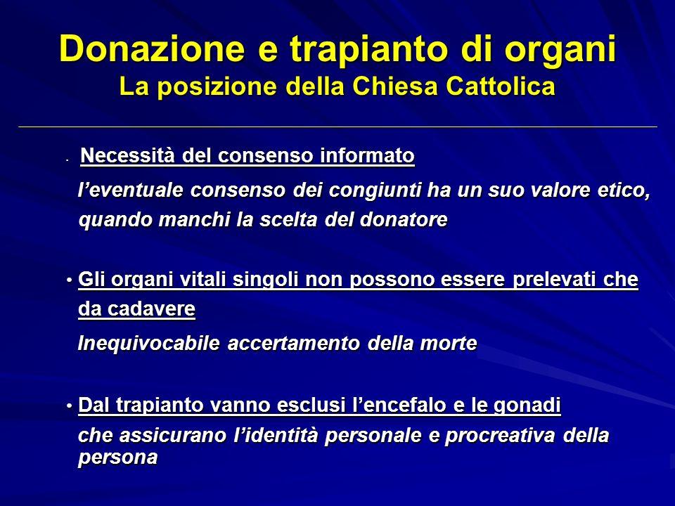Donazione e trapianto di organi La posizione della Chiesa Cattolica Necessità del consenso informato Necessità del consenso informato leventuale conse