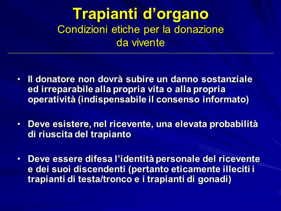 Trapianti dorgano Condizioni etiche per la donazione da vivente Il donatore non dovrà subire un danno sostanziale ed irreparabile alla propria vita o