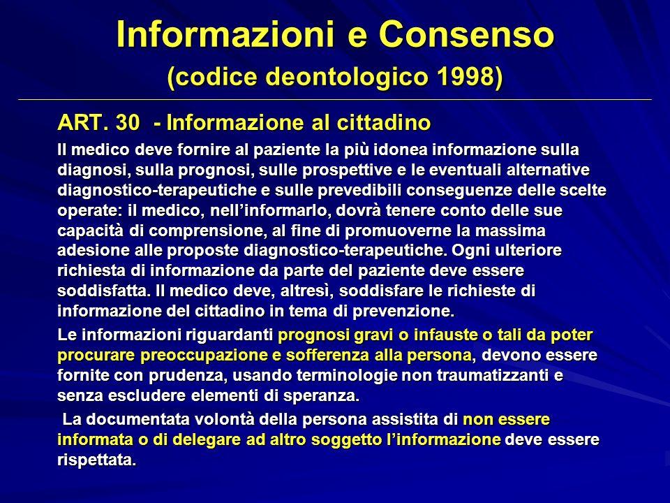 Informazioni e Consenso (codice deontologico 1998) ART. 30 - Informazione al cittadino II medico deve fornire al paziente la più idonea informazione s
