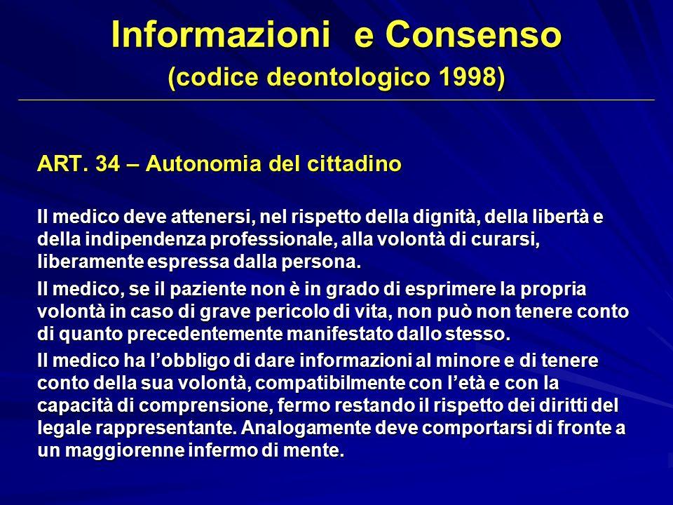 ART. 34 – Autonomia del cittadino Il medico deve attenersi, nel rispetto della dignità, della libertà e della indipendenza professionale, alla volontà