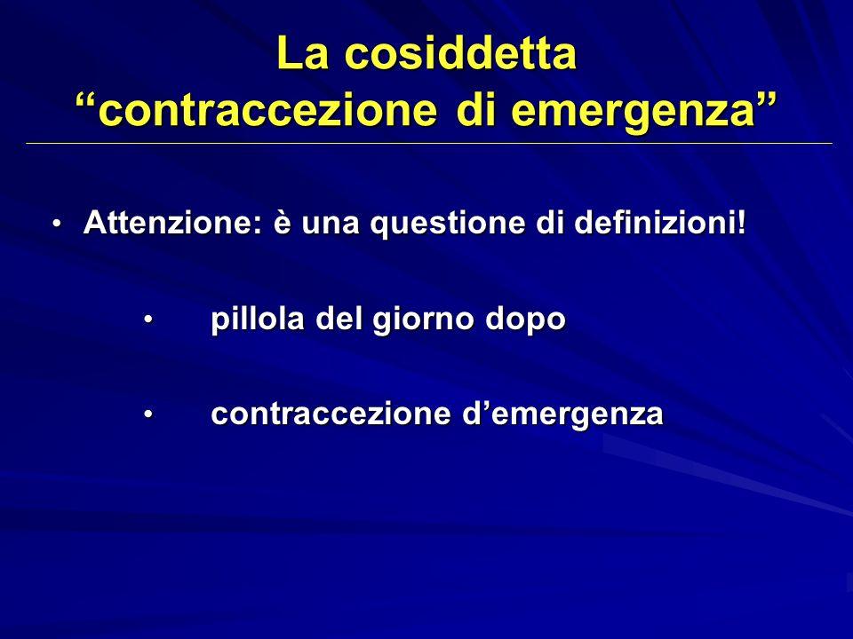 La cosiddetta contraccezione di emergenza Attenzione: è una questione di definizioni! Attenzione: è una questione di definizioni! pillola del giorno d