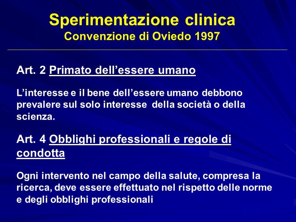 Art. 2 Primato dellessere umano Linteresse e il bene dellessere umano debbono prevalere sul solo interesse della società o della scienza. Art. 4 Obbli