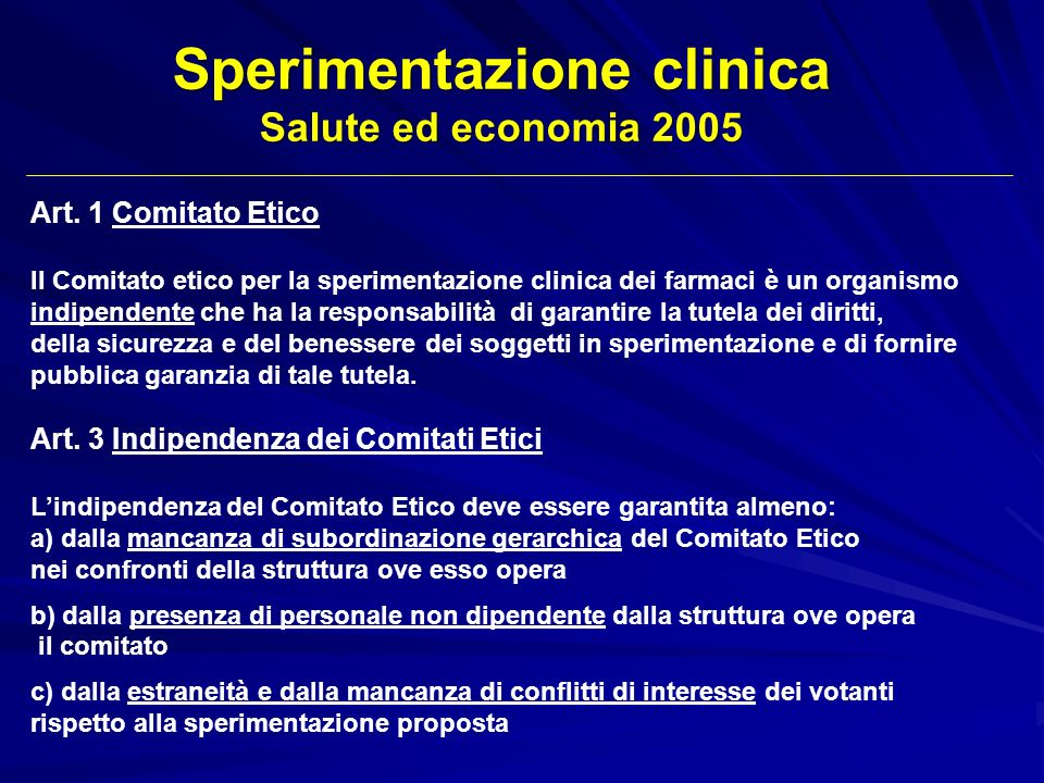 Art. 1 Comitato Etico Il Comitato etico per la sperimentazione clinica dei farmaci è un organismo indipendente che ha la responsabilità di garantire l
