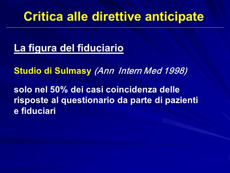La figura del fiduciario Studio di Sulmasy (Ann Intern Med 1998) solo nel 50% dei casi coincidenza delle risposte al questionario da parte di pazienti