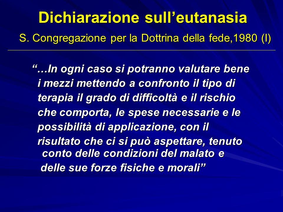 Dichiarazione sulleutanasia S. Congregazione per la Dottrina della fede,1980 (I) …In ogni caso si potranno valutare bene i mezzi mettendo a confronto