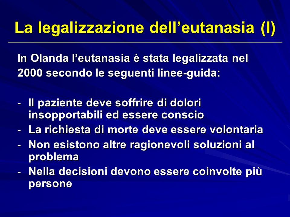 La legalizzazione delleutanasia (I) In Olanda leutanasia è stata legalizzata nel 2000 secondo le seguenti linee-guida: - Il paziente deve soffrire di