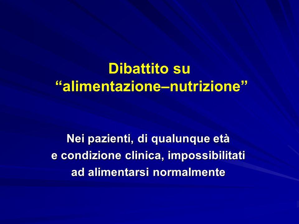 Dibattito su alimentazione–nutrizione Nei pazienti, di qualunque età e condizione clinica, impossibilitati ad alimentarsi normalmente