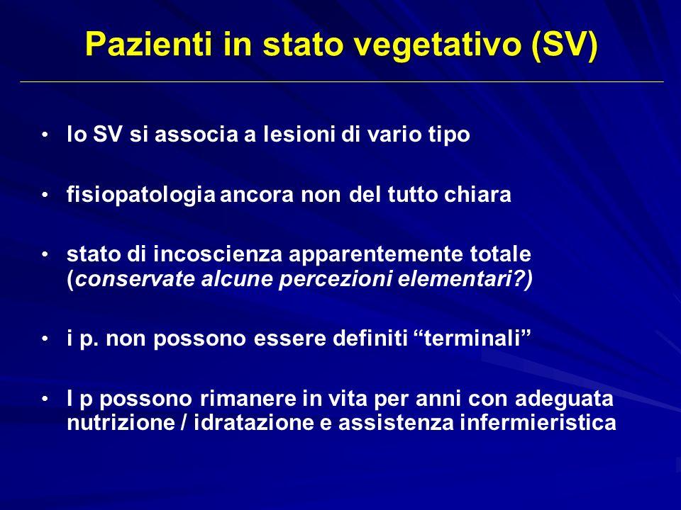 Pazienti in stato vegetativo (SV) lo SV si associa a lesioni di vario tipo fisiopatologia ancora non del tutto chiara stato di incoscienza apparenteme