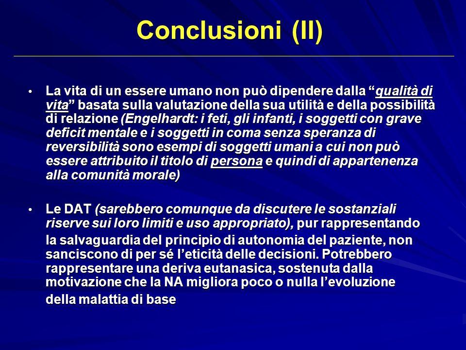 Conclusioni (II) La vita di un essere umano non può dipendere dalla qualità di vita basata sulla valutazione della sua utilità e della possibilità di