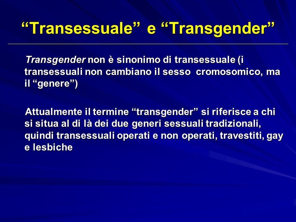 Transessuale e Transgender Transgender non è sinonimo di transessuale (i transessuali non cambiano il sesso cromosomico, ma il genere) Attualmente il