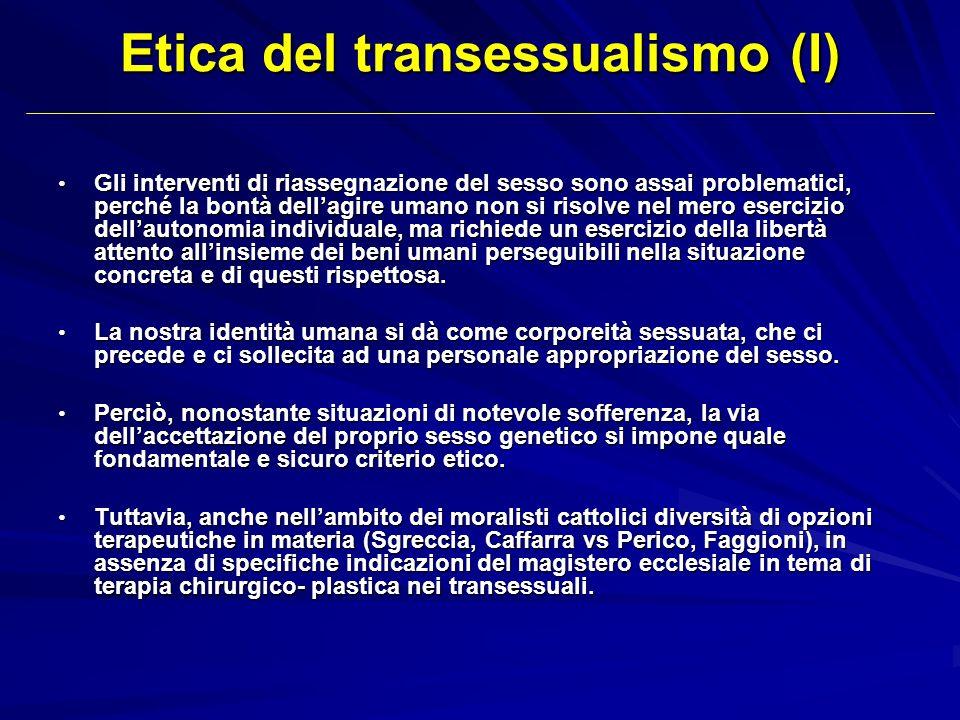 Etica del transessualismo (I) Gli interventi di riassegnazione del sesso sono assai problematici, perché la bontà dellagire umano non si risolve nel m