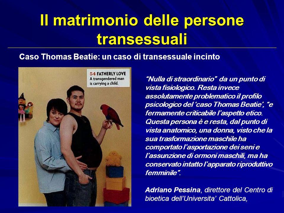 Il matrimonio delle persone transessuali Nulla di straordinario da un punto di vista fisiologico. Resta invece assolutamente problematico il profilo p