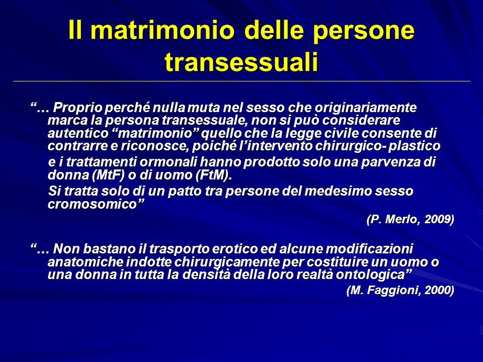 Il matrimonio delle persone transessuali … Proprio perché nulla muta nel sesso che originariamente marca la persona transessuale, non si può considera