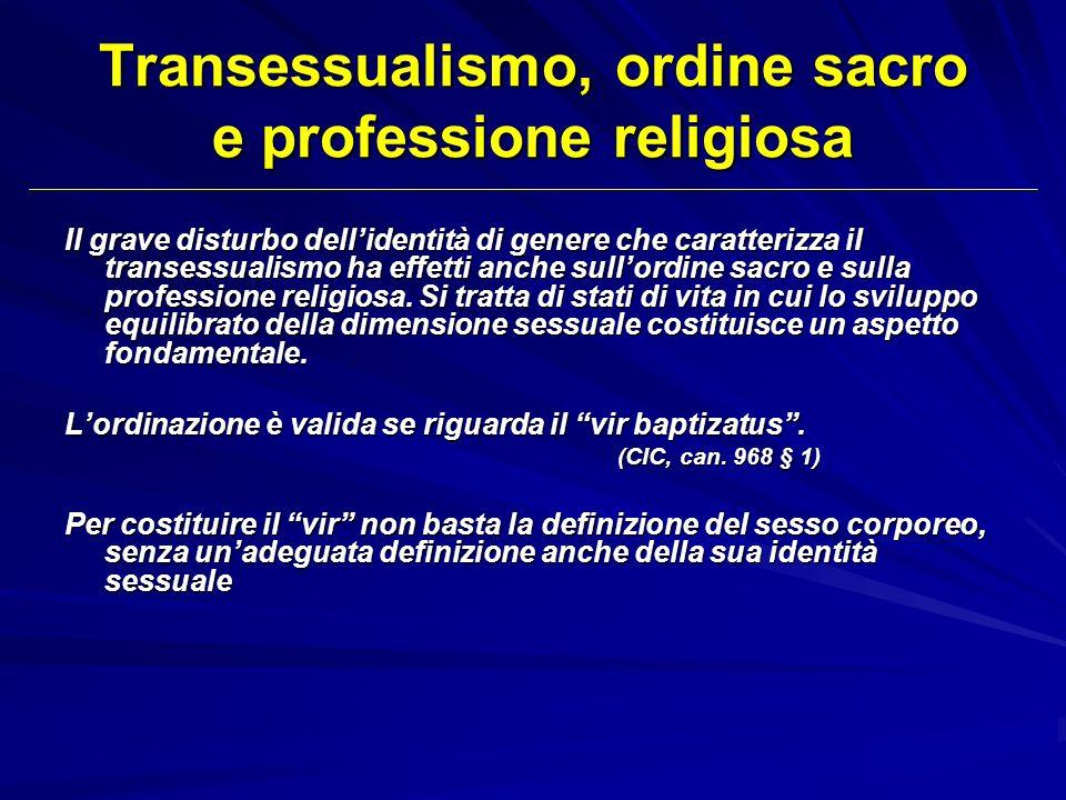 Transessualismo, ordine sacro e professione religiosa Il grave disturbo dellidentità di genere che caratterizza il transessualismo ha effetti anche su