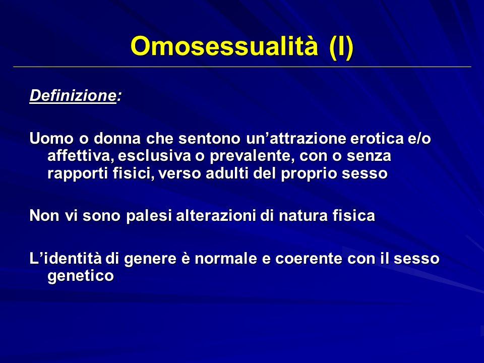Omosessualità (I) Definizione: Uomo o donna che sentono unattrazione erotica e/o affettiva, esclusiva o prevalente, con o senza rapporti fisici, verso