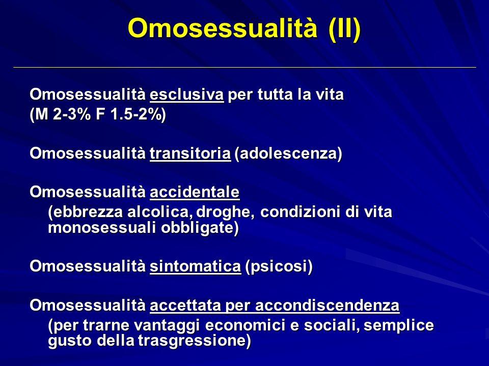 Omosessualità (II) Omosessualità esclusiva per tutta la vita (M 2-3% F 1.5-2%) Omosessualità transitoria (adolescenza) Omosessualità accidentale (ebbr
