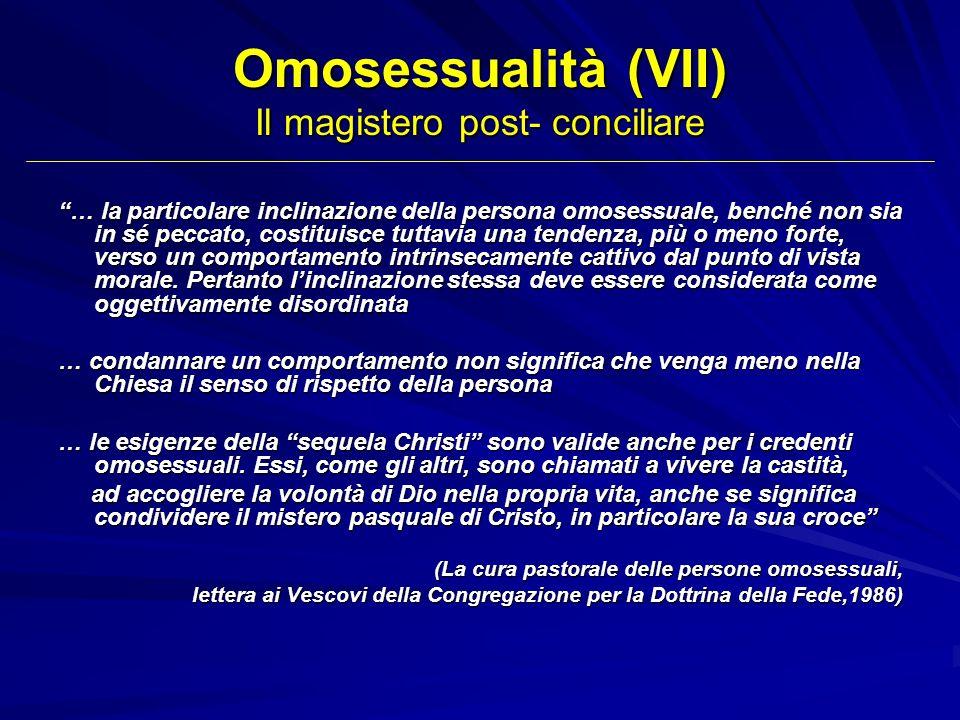 Omosessualità (VII) Il magistero post- conciliare … la particolare inclinazione della persona omosessuale, benché non sia in sé peccato, costituisce t