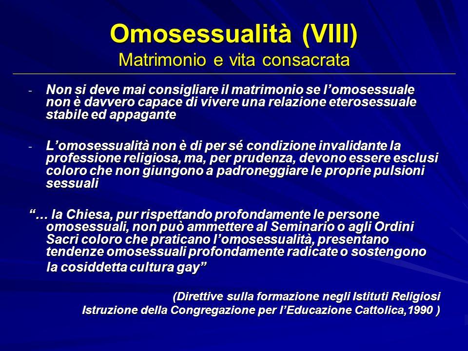 Omosessualità (VIII) Matrimonio e vita consacrata - Non si deve mai consigliare il matrimonio se lomosessuale non è davvero capace di vivere una relaz