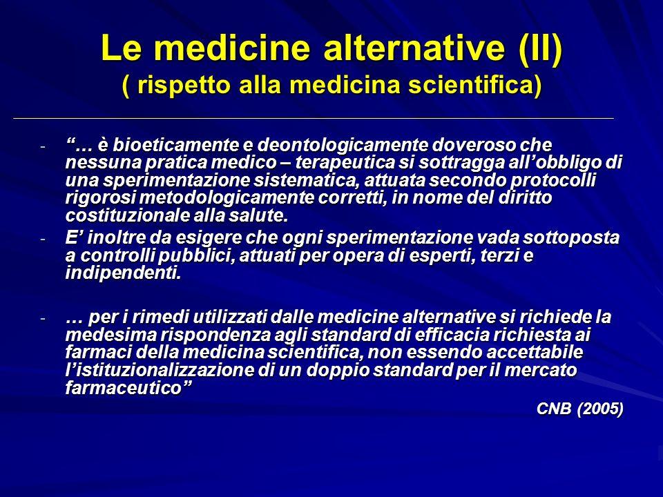 Le medicine alternative (II) ( rispetto alla medicina scientifica) - … è bioeticamente e deontologicamente doveroso che nessuna pratica medico – terap