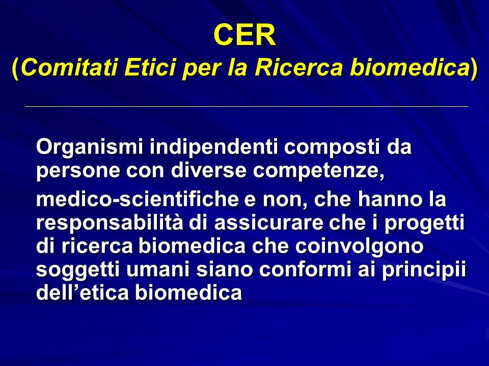 CER (Comitati Etici per la Ricerca biomedica) Organismi indipendenti composti da persone con diverse competenze, medico-scientifiche e non, che hanno