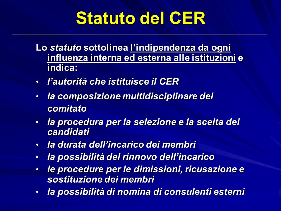 Statuto del CER Lo statuto sottolinea lindipendenza da ogni influenza interna ed esterna alle istituzioni e indica: lautorità che istituisce il CER la