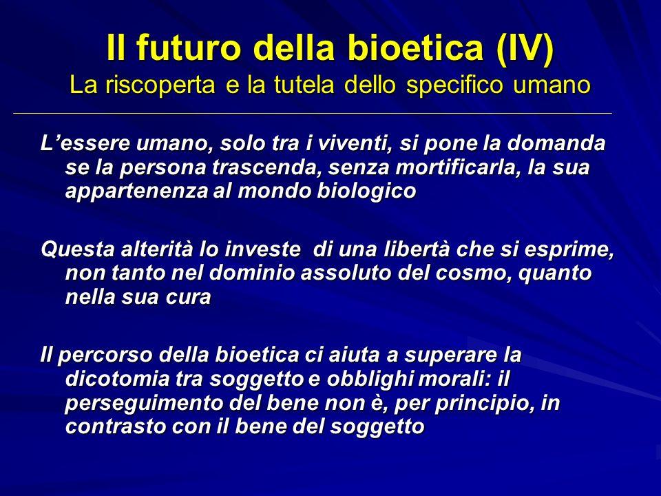 Il futuro della bioetica (IV) La riscoperta e la tutela dello specifico umano Lessere umano, solo tra i viventi, si pone la domanda se la persona tras