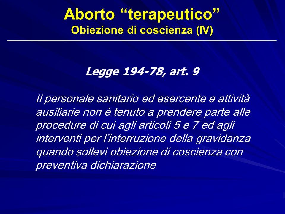 Legge 194-78, art. 9 Il personale sanitario ed esercente e attività ausiliarie non è tenuto a prendere parte alle procedure di cui agli articoli 5 e 7