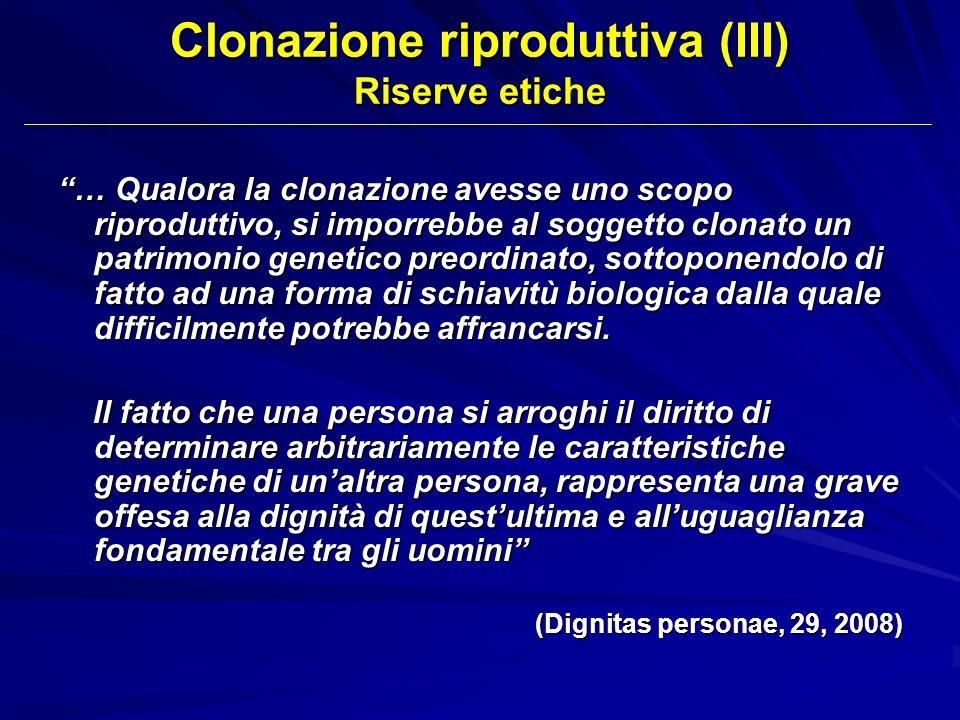 … Qualora la clonazione avesse uno scopo riproduttivo, si imporrebbe al soggetto clonato un patrimonio genetico preordinato, sottoponendolo di fatto a