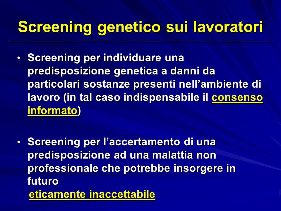 Screening genetico sui lavoratori Screening per individuare una predisposizione genetica a danni da particolari sostanze presenti nellambiente di lavo