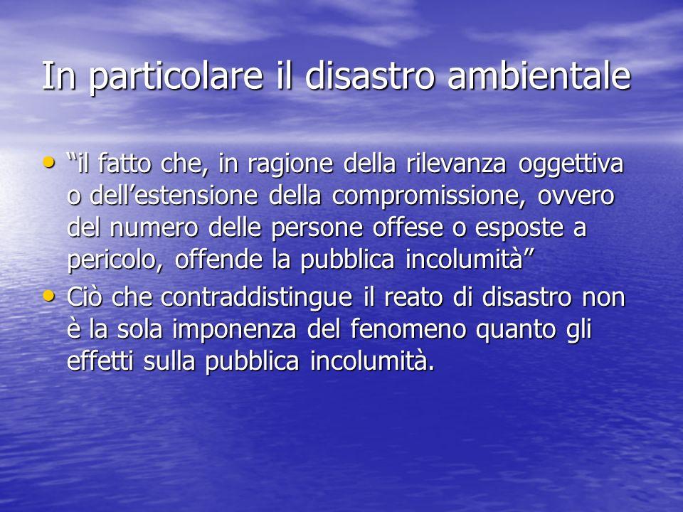 In particolare il disastro ambientale il fatto che, in ragione della rilevanza oggettiva o dellestensione della compromissione, ovvero del numero dell