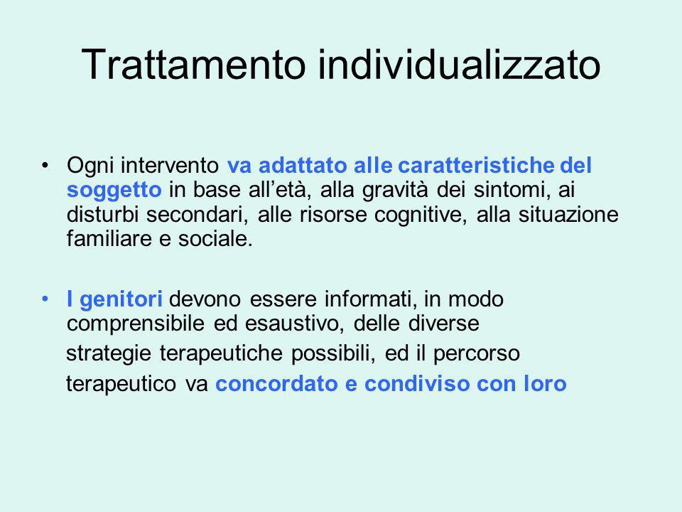 Trattamento individualizzato Ogni intervento va adattato alle caratteristiche del soggetto in base alletà, alla gravità dei sintomi, ai disturbi secon
