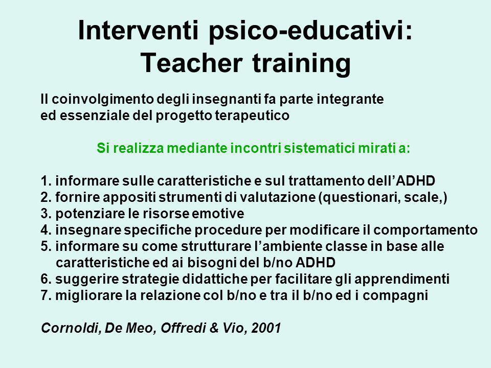 Interventi psico-educativi: Teacher training Il coinvolgimento degli insegnanti fa parte integrante ed essenziale del progetto terapeutico Si realizza
