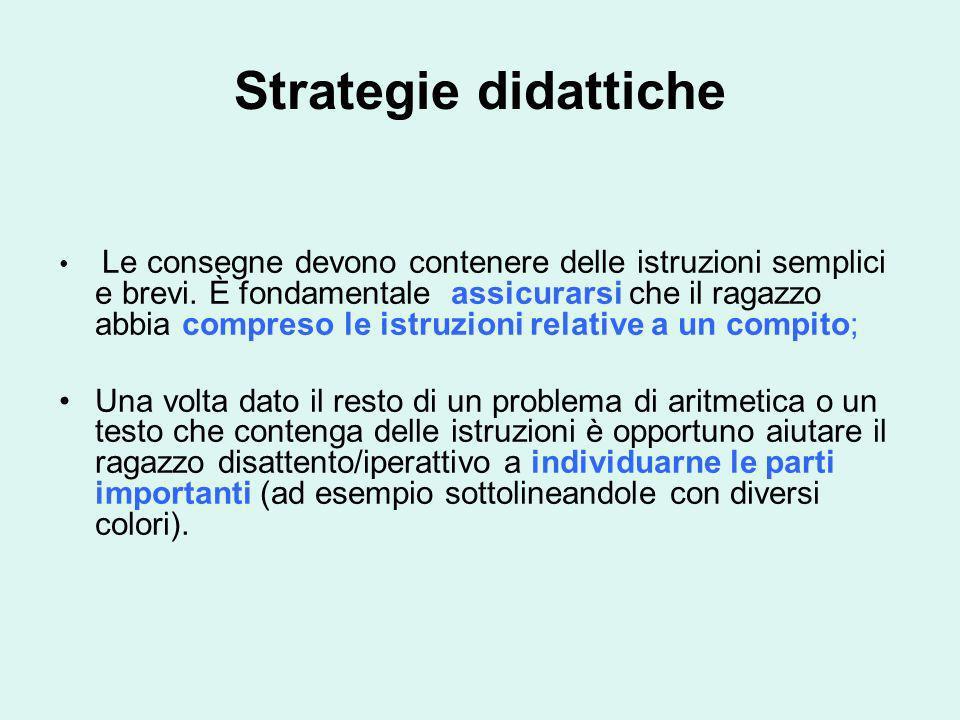 Strategie didattiche Le consegne devono contenere delle istruzioni semplici e brevi. È fondamentale assicurarsi che il ragazzo abbia compreso le istru