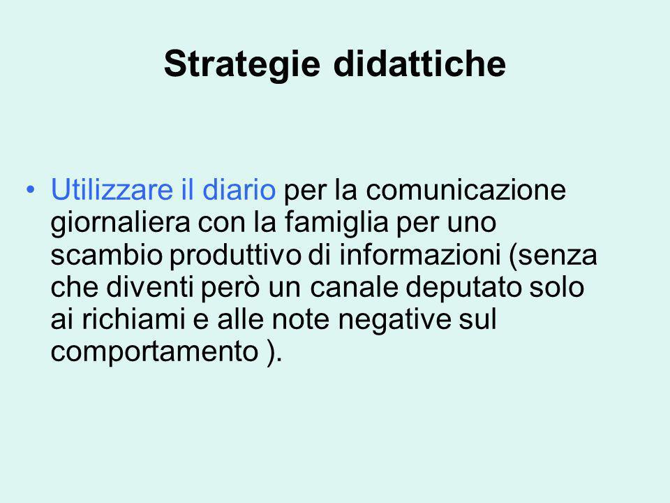 Strategie didattiche Utilizzare il diario per la comunicazione giornaliera con la famiglia per uno scambio produttivo di informazioni (senza che diven