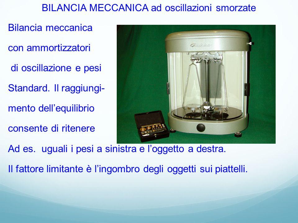 BILANCIA MECCANICA ad oscillazioni smorzate Bilancia meccanica con ammortizzatori di oscillazione e pesi Standard. Il raggiungi- mento dellequilibrio