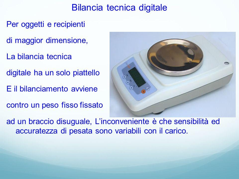 Bilancia tecnica digitale Per oggetti e recipienti di maggior dimensione, La bilancia tecnica digitale ha un solo piattello E il bilanciamento avviene