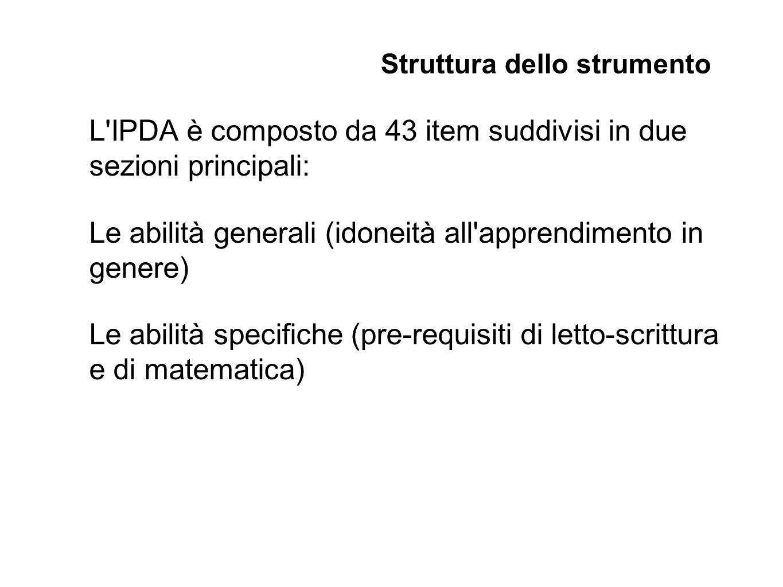 L'IPDA è composto da 43 item suddivisi in due sezioni principali: Le abilità generali (idoneità all'apprendimento in genere) Le abilità specifiche (pr