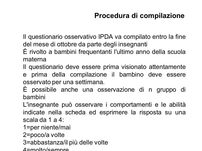 Il questionario osservativo IPDA va compilato entro la fine del mese di ottobre da parte degli insegnanti È rivolto a bambini frequentanti l'ultimo an
