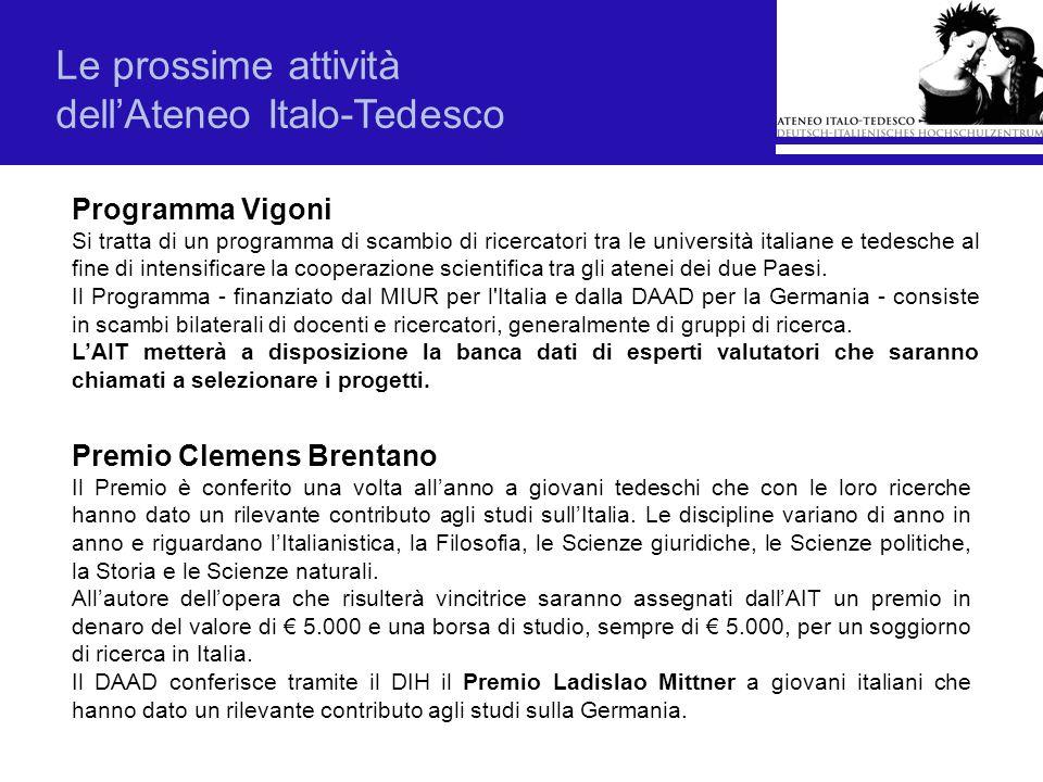 Le prossime attività dellAteneo Italo-Tedesco Programma Vigoni Si tratta di un programma di scambio di ricercatori tra le università italiane e tedesc